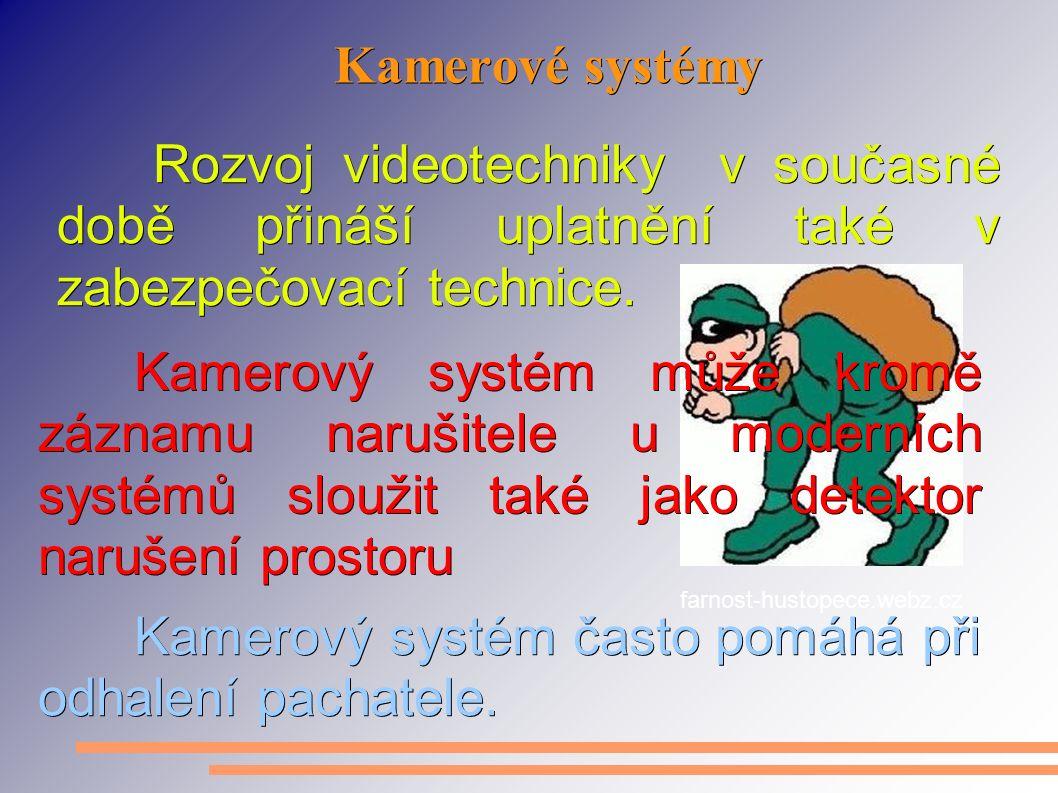 Kamerové systémy Rozvoj videotechniky v současné době přináší uplatnění také v zabezpečovací technice. Kamerový systém může kromě záznamu narušitele u