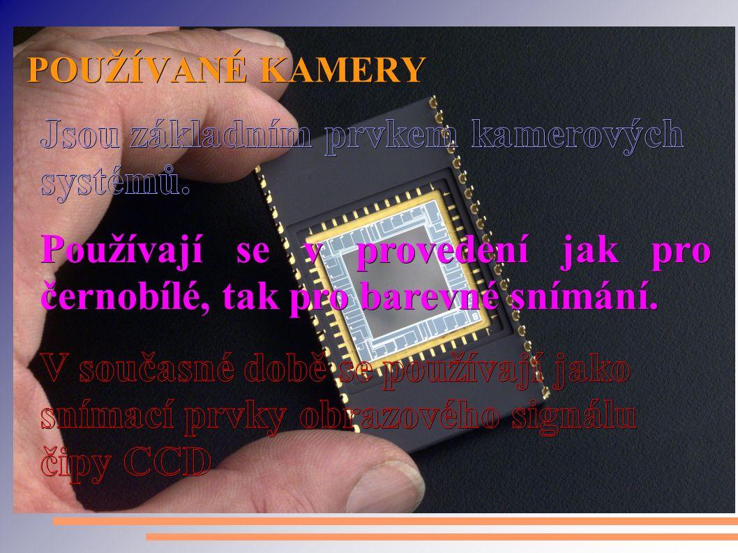 POUŽÍVANÉ KAMERY Používají se v provedení jak pro černobílé, tak pro barevné snímání.