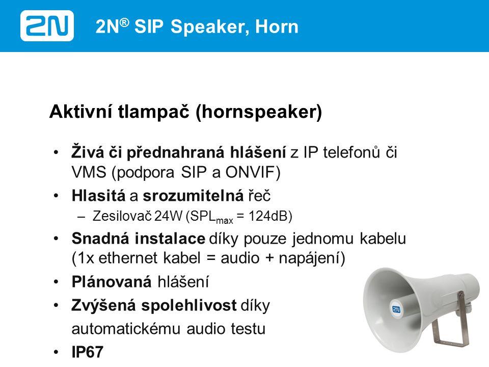 Živá či přednahraná hlášení z IP telefonů či VMS (podpora SIP a ONVIF) Hlasitá a srozumitelná řeč –Zesilovač 24W (SPL max = 124dB) Snadná instalace díky pouze jednomu kabelu (1x ethernet kabel = audio + napájení) Plánovaná hlášení Zvýšená spolehlivost díky automatickému audio testu IP67 Aktivní tlampač (hornspeaker) 2N ® SIP Speaker, Horn