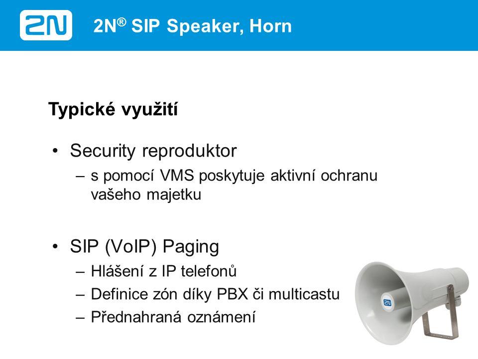Security reproduktor –s pomocí VMS poskytuje aktivní ochranu vašeho majetku SIP (VoIP) Paging –Hlášení z IP telefonů –Definice zón díky PBX či multicastu –Přednahraná oznámení Typické využití