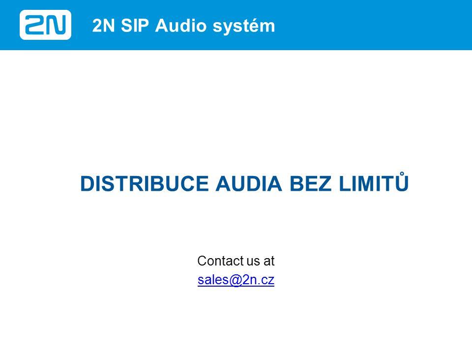 2N SIP Audio systém DISTRIBUCE AUDIA BEZ LIMITŮ Contact us at sales@2n.cz