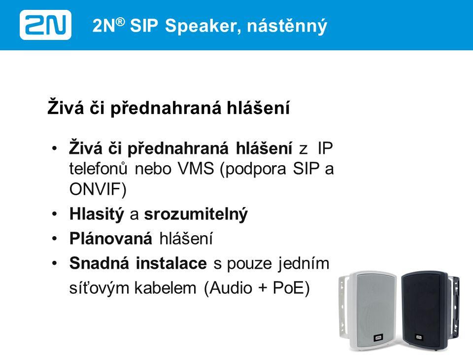 Živá či přednahraná hlášení z IP telefonů nebo VMS (podpora SIP a ONVIF) Hlasitý a srozumitelný Plánovaná hlášení Snadná instalace s pouze jedním síťovým kabelem (Audio + PoE) Živá či přednahraná hlášení 2N ® SIP Speaker, nástěnný