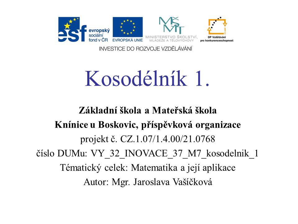 Kosodélník 1. Základní škola a Mateřská škola Knínice u Boskovic, příspěvková organizace projekt č.