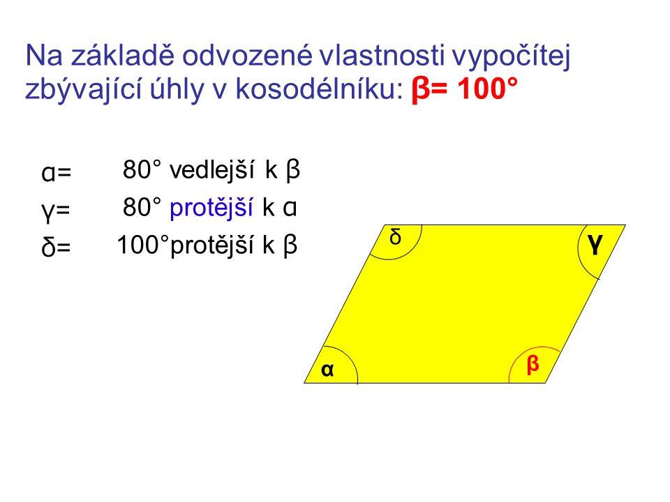 Vypočítej zbývající úhly v kosodélníku: α = 75°57´ β=β= γ=γ= δ=δ= 104°03´ 75°57´ 104°03´ β = 179°60´-75°57´ α β γδ Nápověda