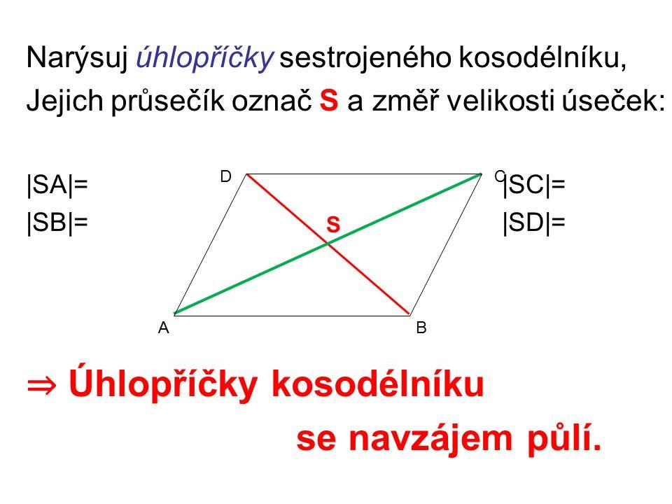 Narýsuj úhlopříčky sestrojeného kosodélníku, Jejich průsečík označ S a změř velikosti úseček: |SA|= |SC|= |SB|= |SD|= ⇒ Úhlopříčky kosodélníku se navzájem půlí.