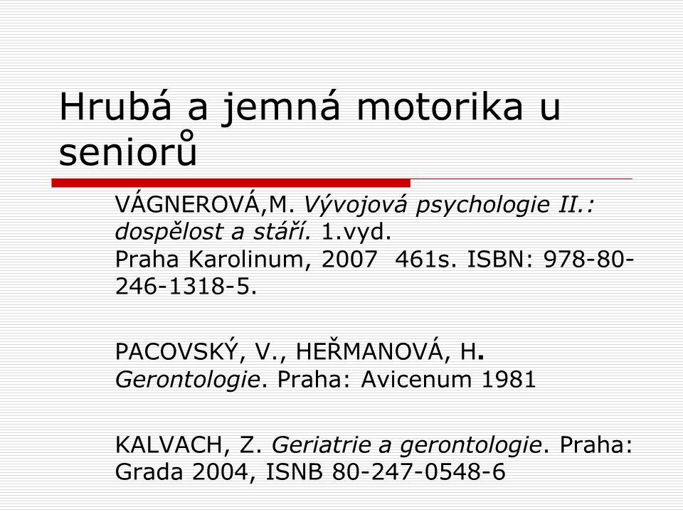 Hrubá a jemná motorika u seniorů VÁGNEROVÁ,M. Vývojová psychologie II.: dospělost a stáří.