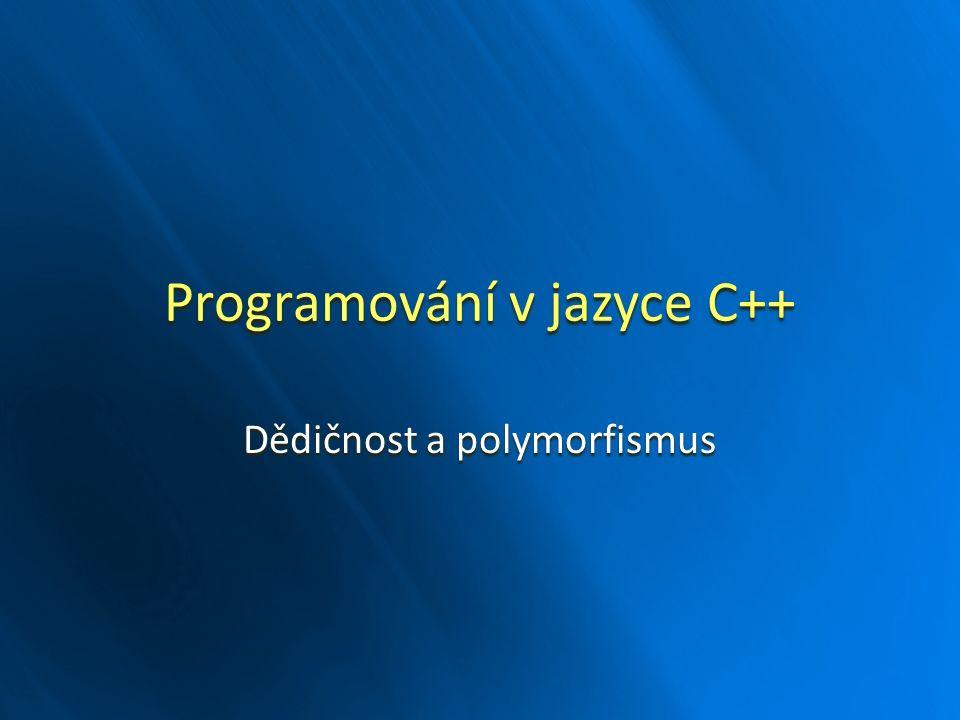 Programování v jazyce C++ Dědičnost a polymorfismus