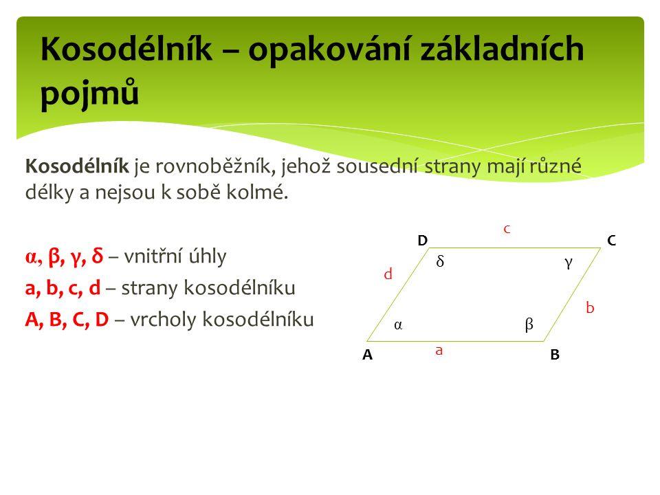 Kosodélník – opakování základních pojmů Kosodélník je rovnoběžník, jehož sousední strany mají různé délky a nejsou k sobě kolmé. α, β, γ, δ – vnitřní