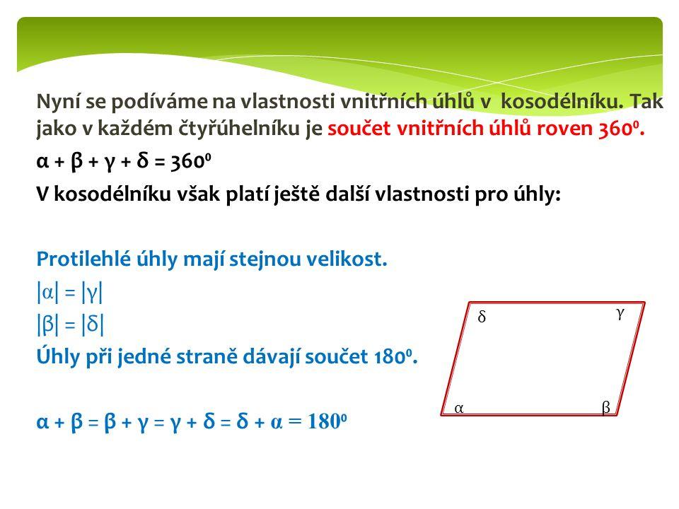 Nyní se podíváme na vlastnosti vnitřních úhlů v kosodélníku. Tak jako v každém čtyřúhelníku je součet vnitřních úhlů roven 360⁰. α + β + γ + δ = 360⁰
