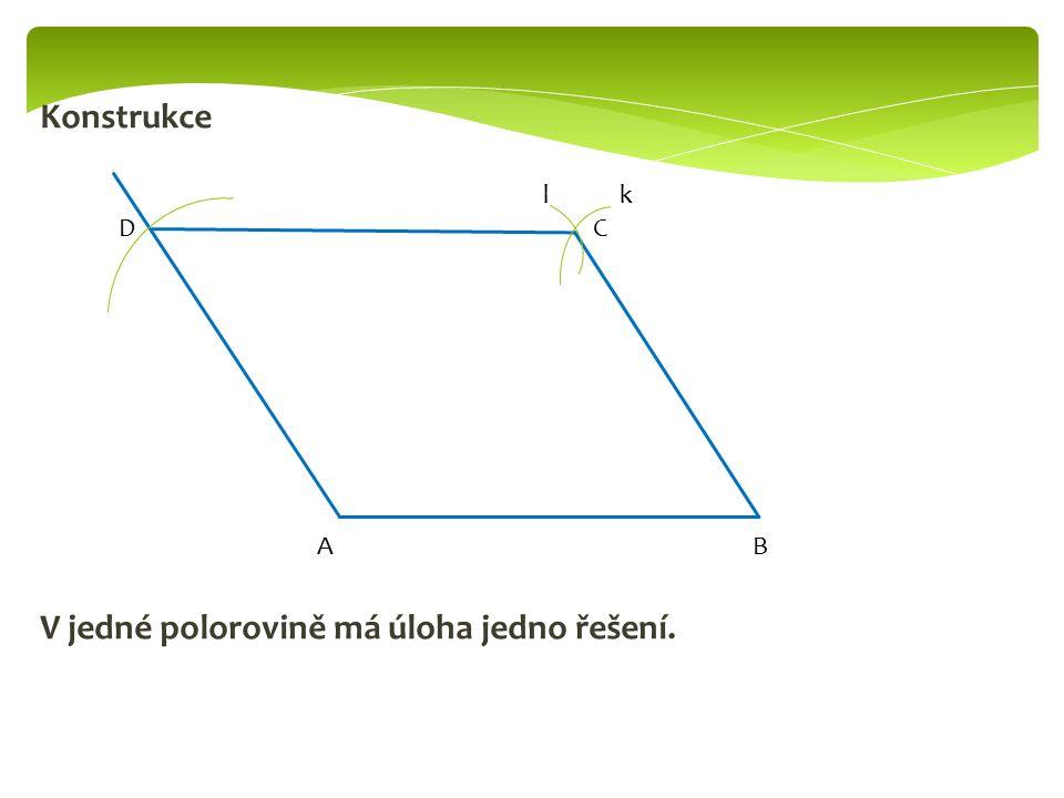Konstrukce V jedné polorovině má úloha jedno řešení. AB DC kl