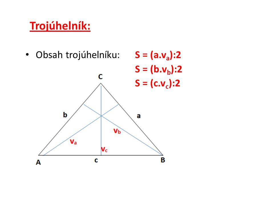 Trojúhelník: Obsah trojúhelníku:S = (a.v a ):2 S = (b.v b ):2 S = (c.v c ):2
