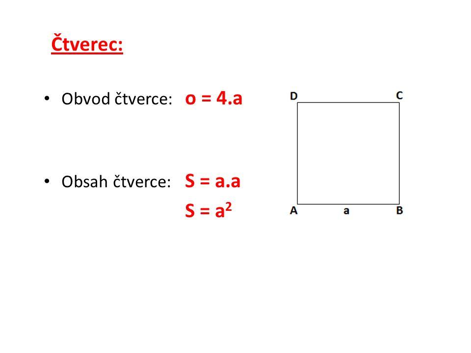 Čtverec: Obvod čtverce: o = 4.a Obsah čtverce: S = a.a S = a 2