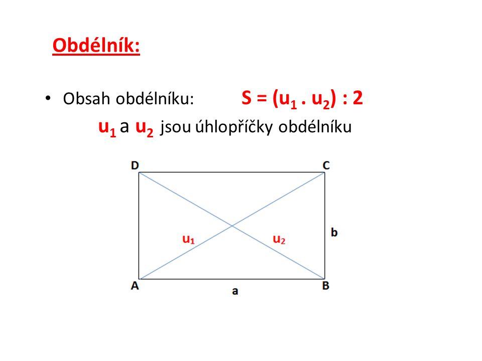 Obdélník: Obsah obdélníku: S = (u 1. u 2 ) : 2 u 1 a u 2 jsou úhlopříčky obdélníku