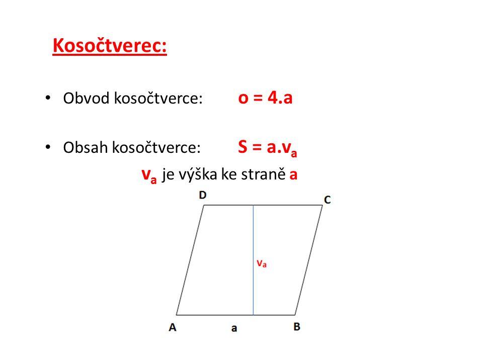 Kosočtverec: Obvod kosočtverce: o = 4.a Obsah kosočtverce: S = a.v a v a je výška ke straně a