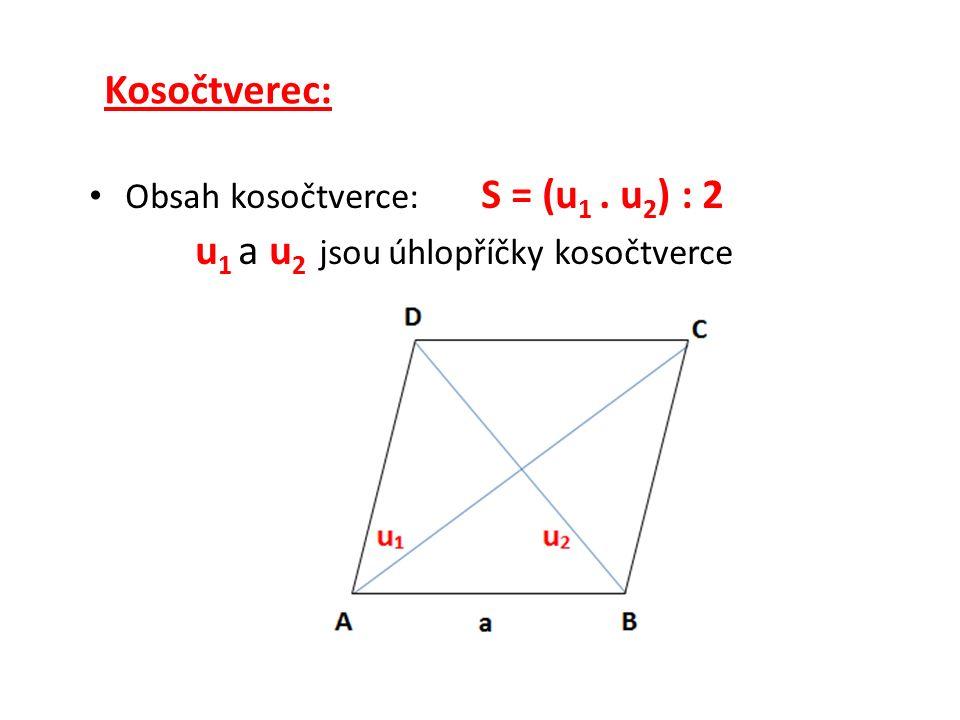 Kosodélník: Obvod kosodélníku: o = 2.a + 2.b o = 2.(a + b) Obsah kosodélníku: S = a.v a S = b.v b v a je výška ke straně a v b je výška ke straně b