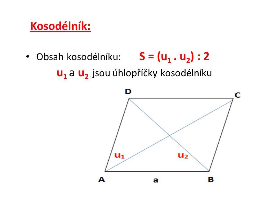 Kosodélník: Obsah kosodélníku: S = (u 1. u 2 ) : 2 u 1 a u 2 jsou úhlopříčky kosodélníku