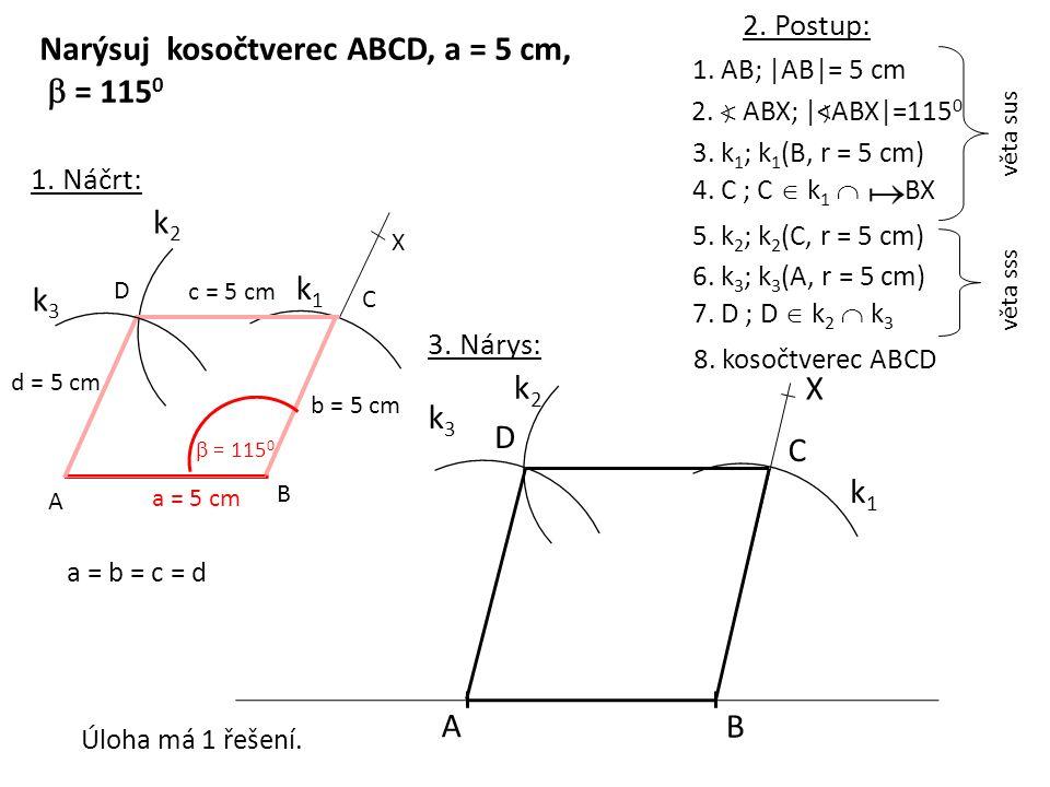 1. AB; |AB|= 5 cm A B 3. k 1 ; k 1 (B, r = 5 cm) k1k1 4. C ; C  k 1  BX C k3k3 5. k 2 ; k 2 (C, r = 5 cm) 8. kosočtverec ABCD 2. Postup: Narýsuj kos