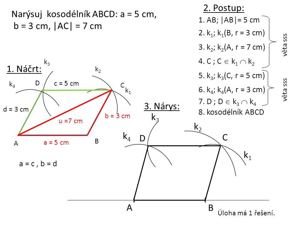 1. AB; |AB|= 5 cm A B 2. k 1 ; k 1 (B, r = 3 cm) k1k1 4. C ; C  k 1  k 2 C k4k4 5. k 3 ; k 3 (C, r = 5 cm) 8. kosodélník ABCD 2. Postup: 1. Náčrt: A