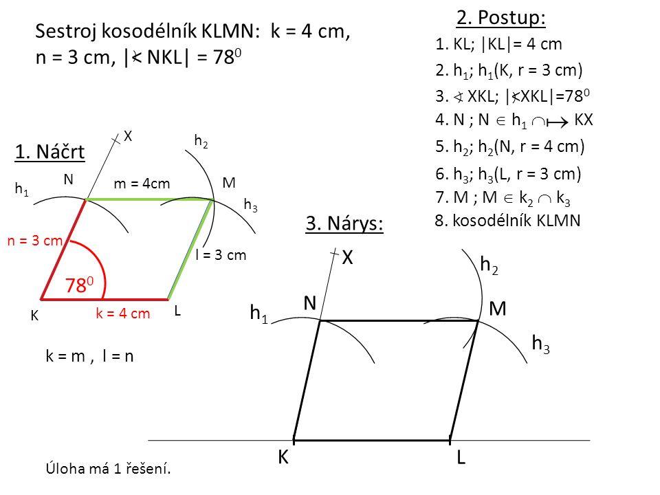 1. KL; |KL|= 4 cm K L 2. h 1 ; h 1 (K, r = 3 cm) h1h1 4. N ; N  h 1  KX N h3h3 5. h 2 ; h 2 (N, r = 4 cm) 8. kosodélník KLMN 2. Postup: 1. Náčrt K L