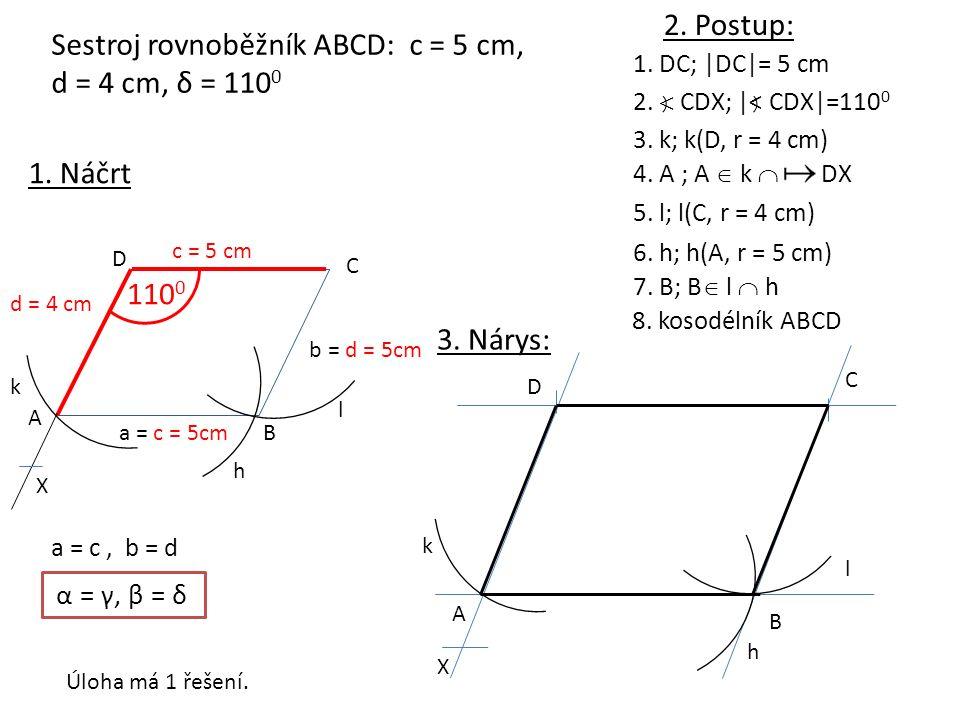 Sestroj rovnoběžník ABCD: c = 5 cm, d = 4 cm, δ = 110 0 1. Náčrt 110 0 c = 5 cm d = 4 cm a = c, b = d α = γ, β = δ a = c = 5cm b = d = 5cm X A B C D k