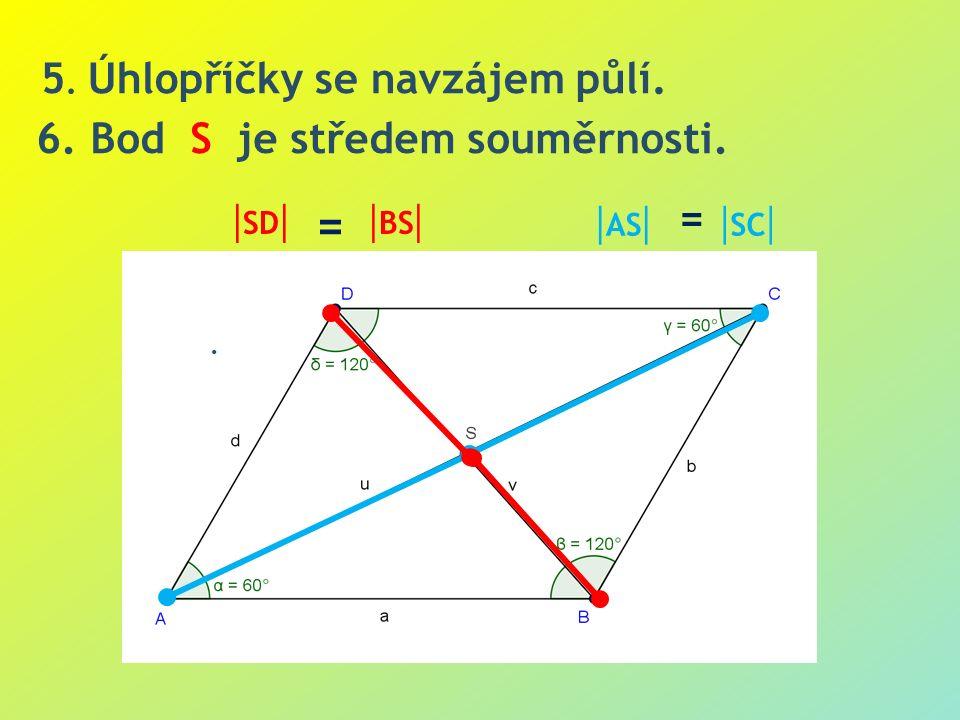 6.Bod S je středem souměrnosti.  AS   BS  5. Úhlopříčky se navzájem půlí. =  SC   SD  =.