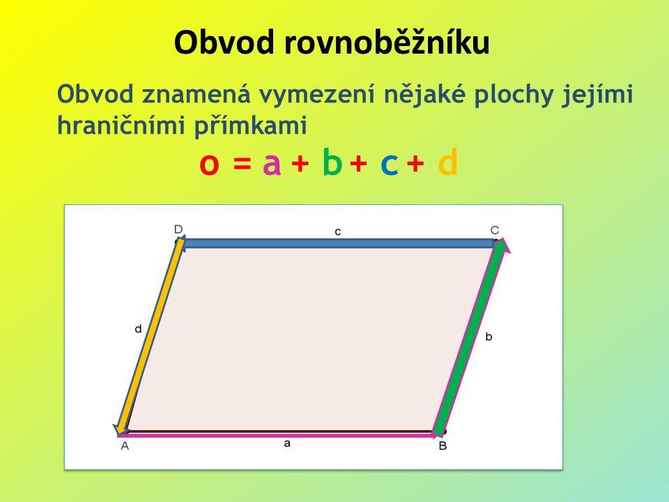Obvod rovnoběžníku Obvod znamená vymezení nějaké plochy jejími hraničními přímkami a + b+ c+ do =