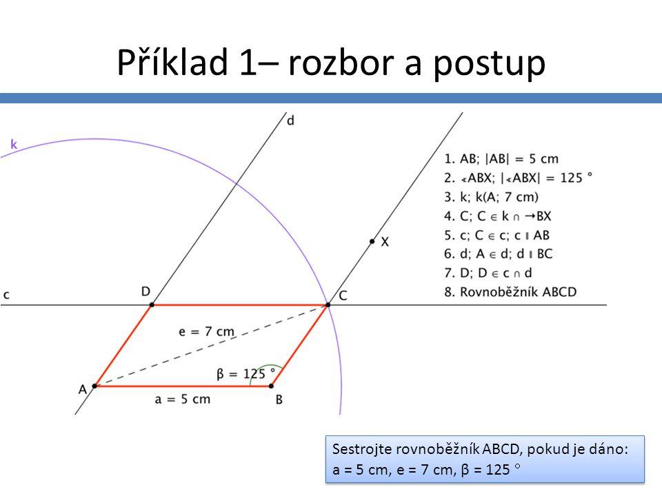 Příklad 2 – zadání a rozbor Sestrojte rovnoběžník ABCD, pokud je dáno: a = 6 cm, b = 5 cm, e = 8 cm Sestrojte rovnoběžník ABCD, pokud je dáno: a = 6 cm, b = 5 cm, e = 8 cm