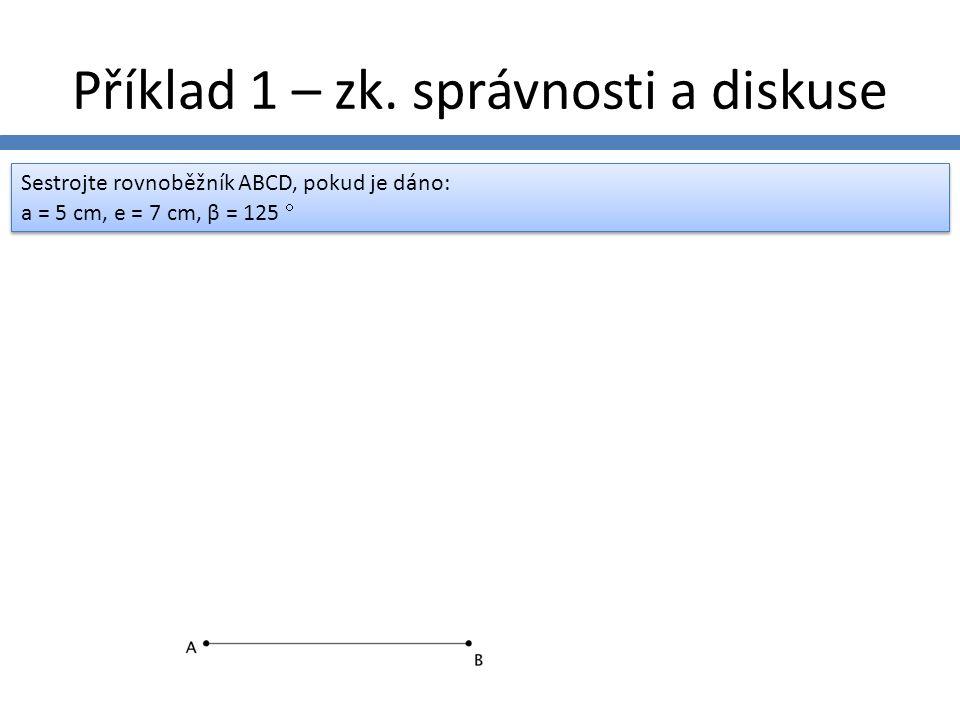 Příklad 2– rozbor a postup Sestrojte rovnoběžník ABCD, pokud je dáno: a = 6 cm, b = 5 cm, e = 8 cm Sestrojte rovnoběžník ABCD, pokud je dáno: a = 6 cm, b = 5 cm, e = 8 cm