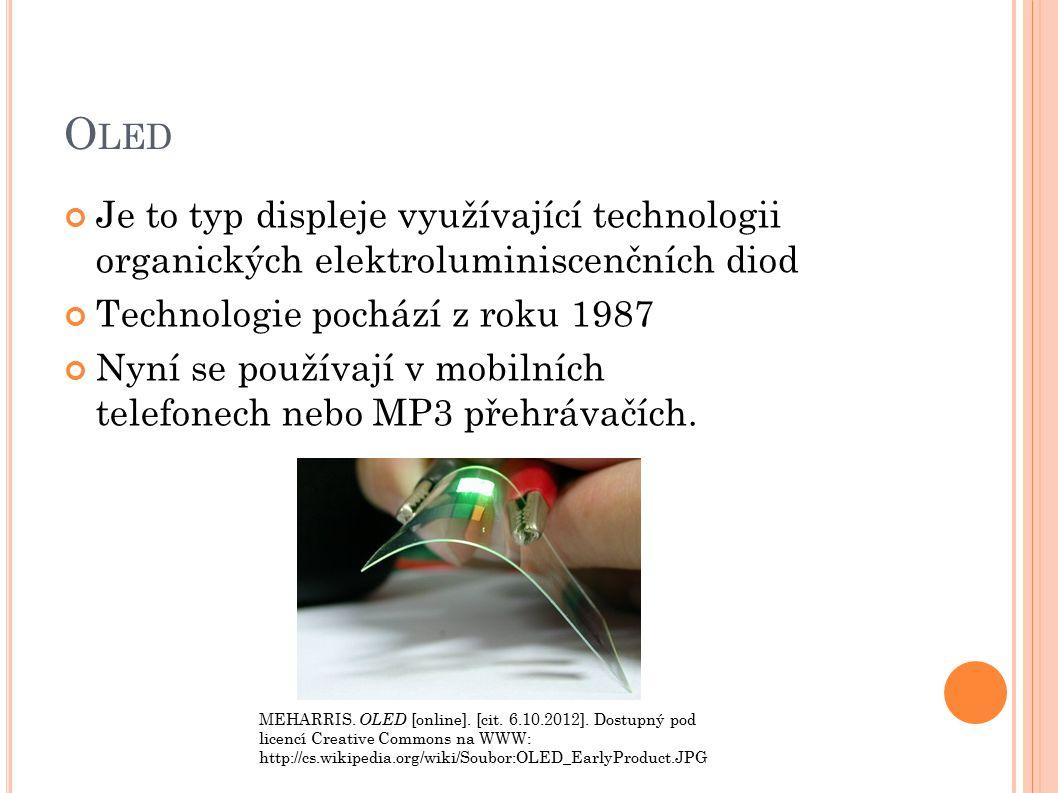 O LED Je to typ displeje využívající technologii organických elektroluminiscenčních diod Technologie pochází z roku 1987 Nyní se používají v mobilních telefonech nebo MP3 přehrávačích.