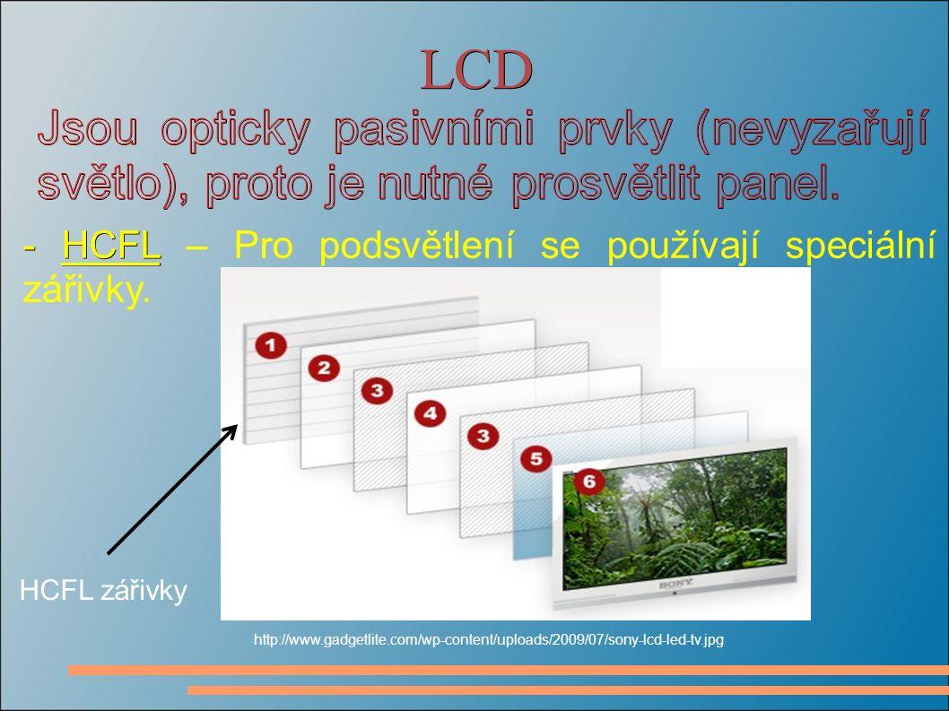 LCD - HCFL - HCFL – Pro podsvětlení se používají speciální zářivky.