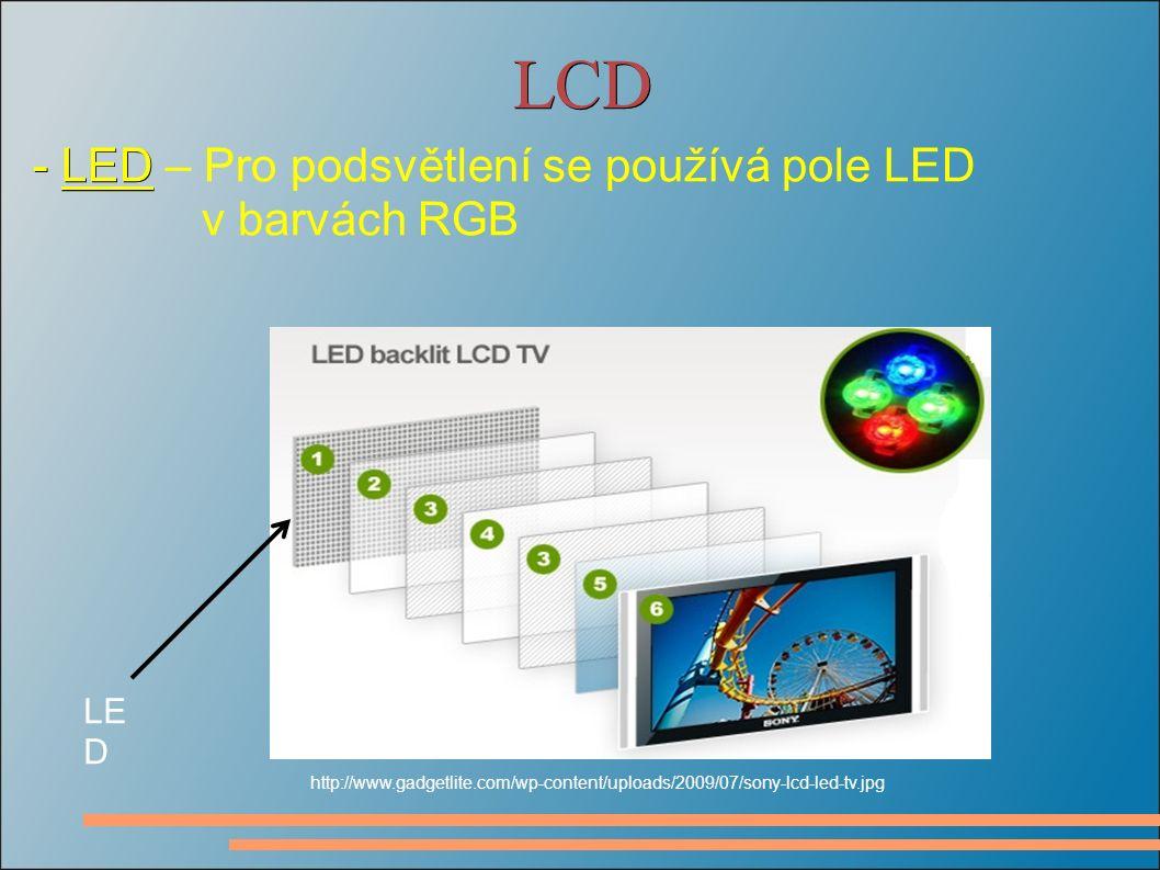 LCD - LED - LED – Pro podsvětlení se používá pole LED v barvách RGB http://www.gadgetlite.com/wp-content/uploads/2009/07/sony-lcd-led-tv.jpg LE D
