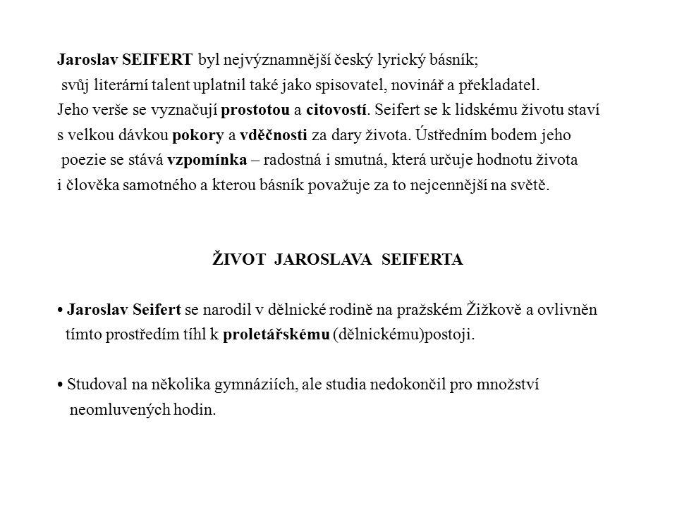 Jaroslav SEIFERT byl nejvýznamnější český lyrický básník; svůj literární talent uplatnil také jako spisovatel, novinář a překladatel.