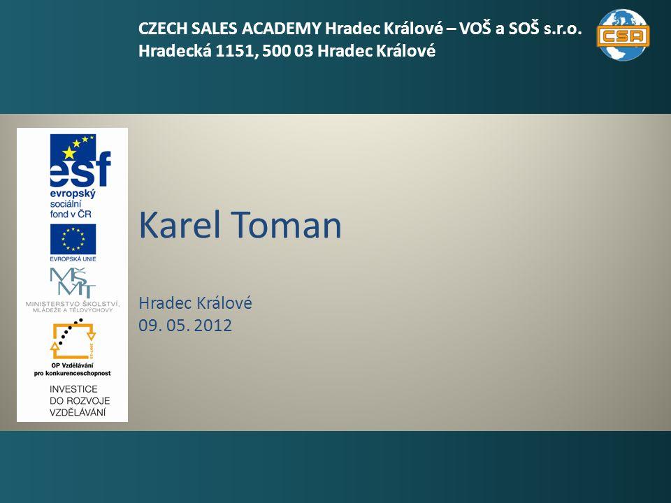 Karel Toman 1 Hradec Králové 09. 05. 2012 CZECH SALES ACADEMY Hradec Králové – VOŠ a SOŠ s.r.o. Hradecká 1151, 500 03 Hradec Králové