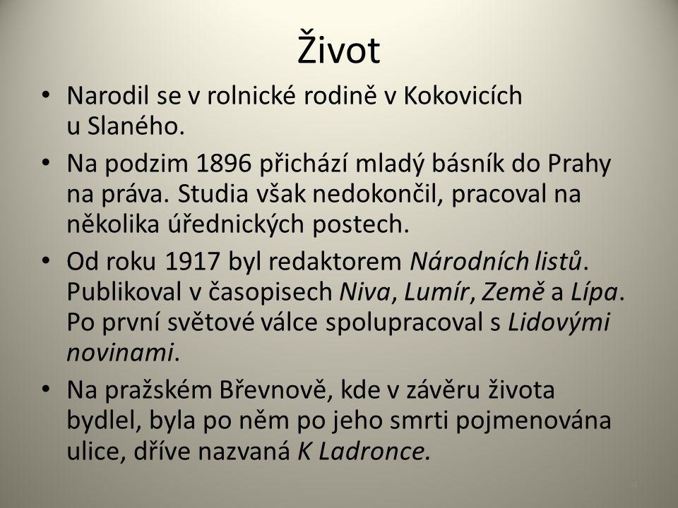 Život Narodil se v rolnické rodině v Kokovicích u Slaného. Na podzim 1896 přichází mladý básník do Prahy na práva. Studia však nedokončil, pracoval na