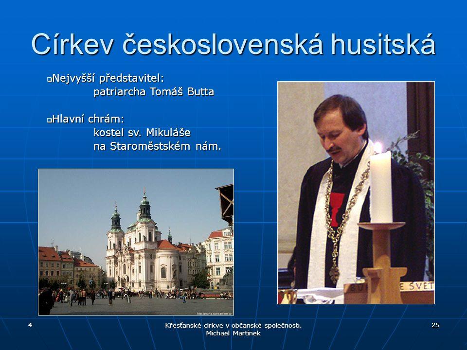 4 Křesťanské církve v občanské společnosti. Michael Martinek 25 Církev československá husitská  Nejvyšší představitel: patriarcha Tomáš Butta  Hlavn