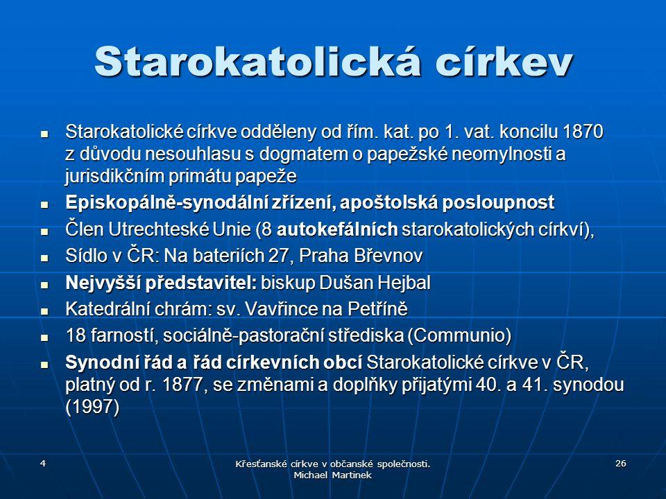 4 Křesťanské církve v občanské společnosti. Michael Martinek 26 Starokatolická církev Starokatolické církve odděleny od řím. kat. po 1. vat. koncilu 1