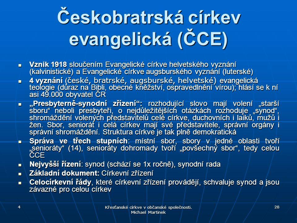 4 Křesťanské církve v občanské společnosti. Michael Martinek 28 Českobratrská církev evangelická (ČCE) Vznik 1918 sloučením Evangelické církve helvets