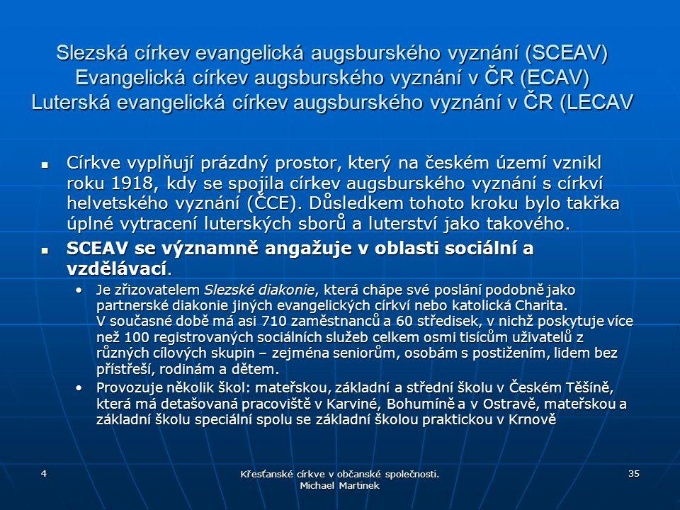 Slezská církev evangelická augsburského vyznání (SCEAV) Evangelická církev augsburského vyznání v ČR (ECAV) Luterská evangelická církev augsburského v