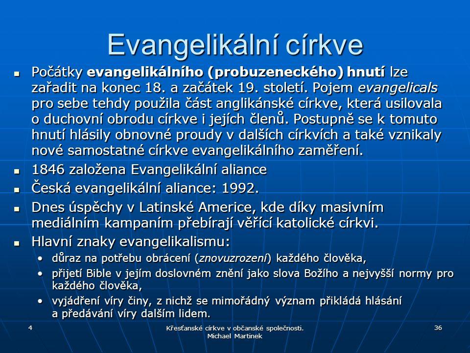 Evangelikální církve Počátky evangelikálního (probuzeneckého) hnutí lze zařadit na konec 18. a začátek 19. století. Pojem evangelicals pro sebe tehdy