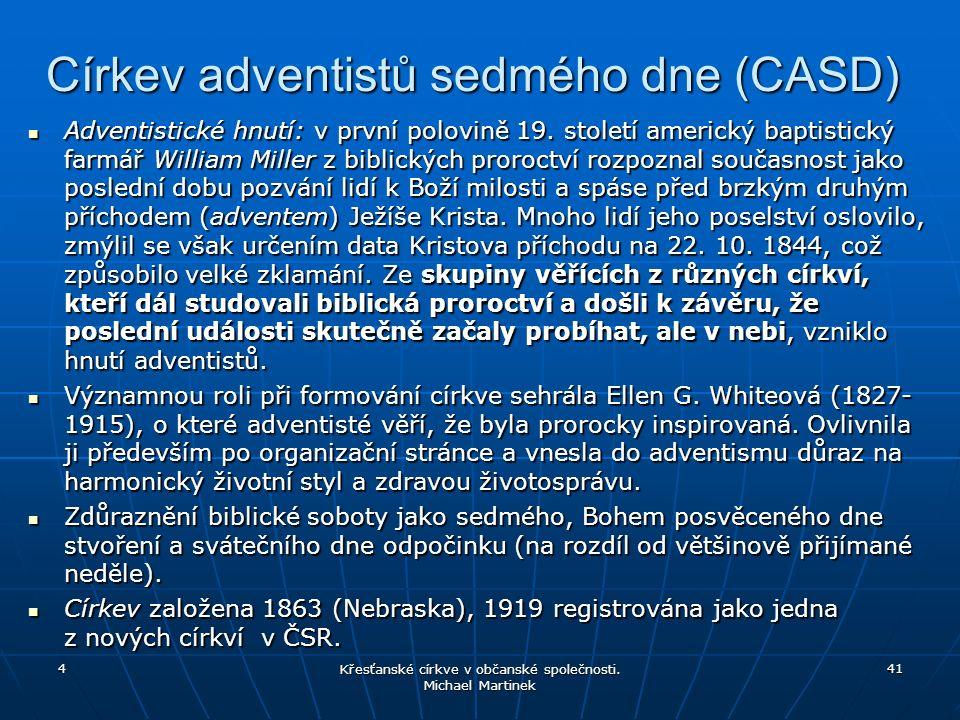 Církev adventistů sedmého dne (CASD) Adventistické hnutí: v první polovině 19. století americký baptistický farmář William Miller z biblických proroct
