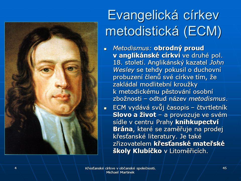 Evangelická církev metodistická (ECM) Metodismus: obrodný proud v anglikánské církvi ve druhé pol. 18. století. Anglikánský kazatel John Wesley se teh