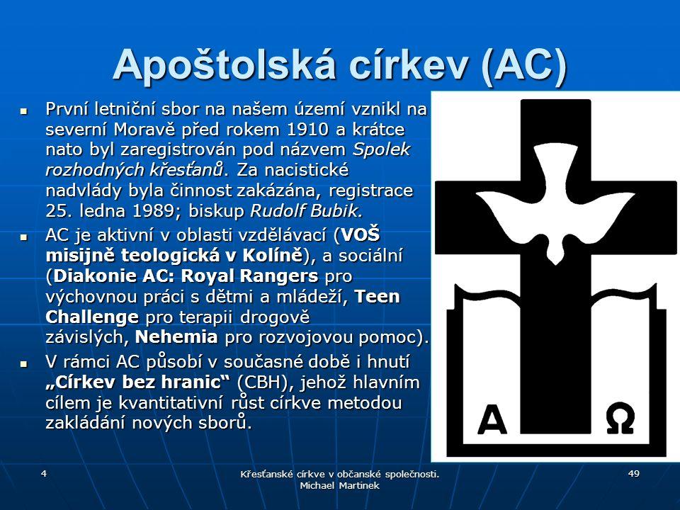 Apoštolská církev (AC) První letniční sbor na našem území vznikl na severní Moravě před rokem 1910 a krátce nato byl zaregistrován pod názvem Spolek rozhodných křesťanů.