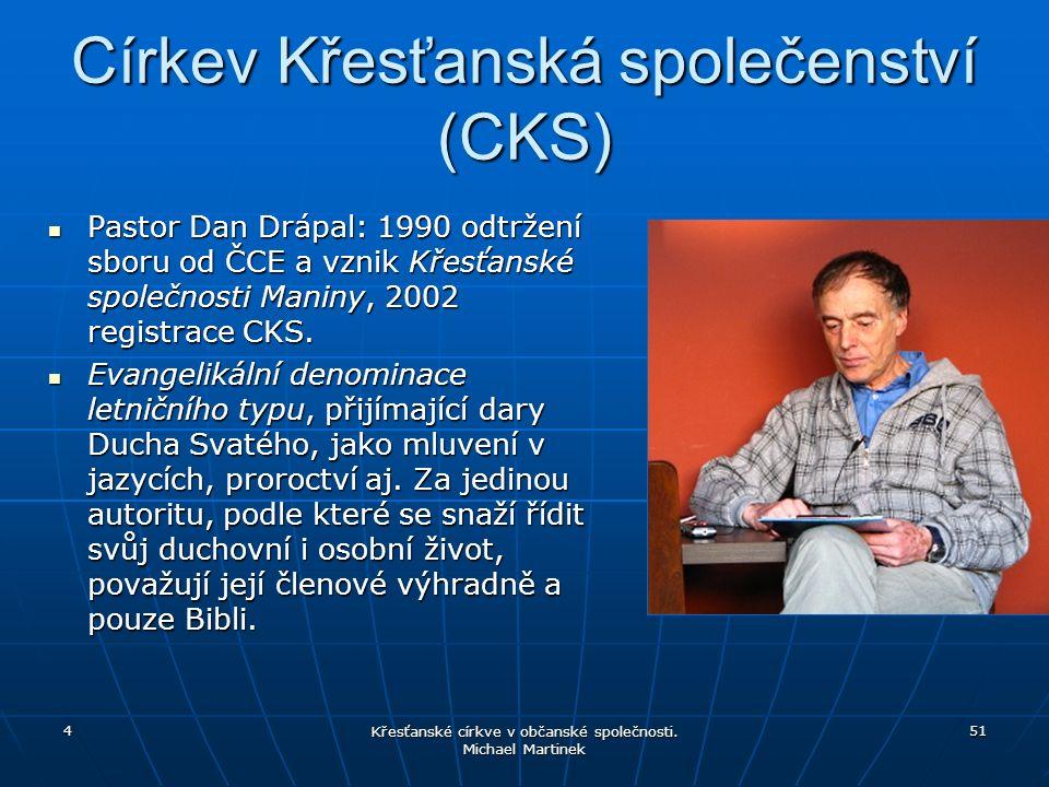 Církev Křesťanská společenství (CKS) Pastor Dan Drápal: 1990 odtržení sboru od ČCE a vznik Křesťanské společnosti Maniny, 2002 registrace CKS.