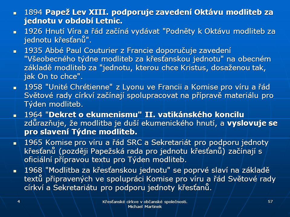 1894 Papež Lev XIII. podporuje zavedení Oktávu modliteb za jednotu v období Letnic. 1894 Papež Lev XIII. podporuje zavedení Oktávu modliteb za jednotu