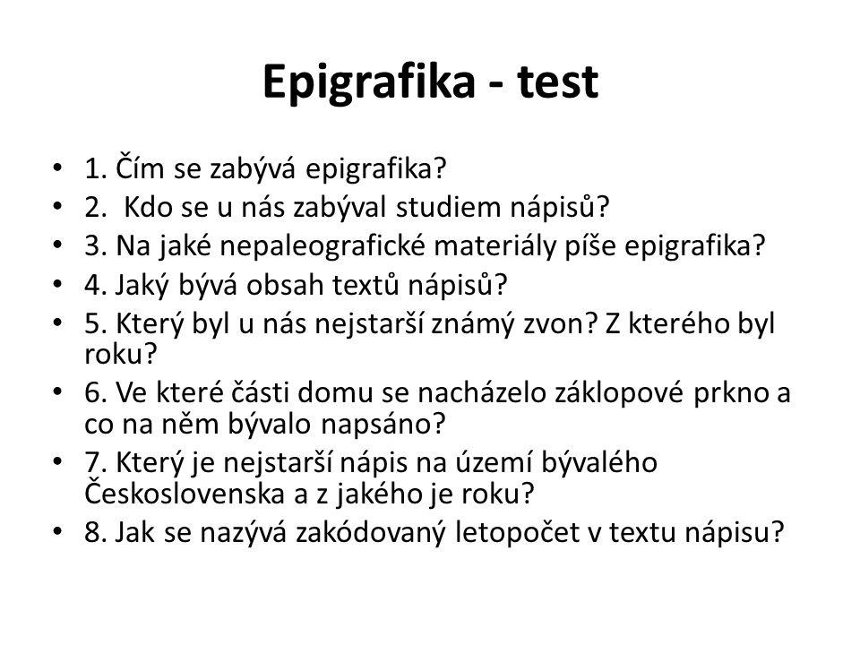 Epigrafika - test 1. Čím se zabývá epigrafika. 2.