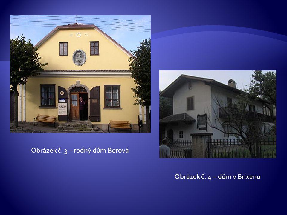Obrázek č. 3 – rodný dům Borová Obrázek č. 4 – dům v Brixenu