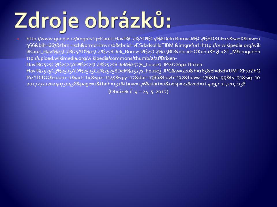  http://www.google.cz/imgres?q=Karel+Havl%C3%AD%C4%8Dek+Borovsk%C3%BD&hl=cs&sa=X&biw=1 366&bih=667&tbm=isch&prmd=imvnsb&tbnid=vESdzdsoHqTlBM:&imgrefurl=http://cs.wikipedia.org/wik i/Karel_Havl%25C3%25AD%25C4%258Dek_Borovsk%25C3%25BD&docid=OKeSuXP3CxXT_M&imgurl=h ttp://upload.wikimedia.org/wikipedia/commons/thumb/2/2f/Brixen- Havl%2525C3%2525AD%2525C4%25258Dek%2527s_house3.JPG/220px-Brixen- Havl%2525C3%2525AD%2525C4%25258Dek%2527s_house3.JPG&w=220&h=165&ei=dxdVUMTXFs2ZhQ f0zYDIDQ&zoom=1&iact=hc&vpx=1145&vpy=12&dur=1386&hovh=132&hovw=176&tx=99&ty=31&sig=10 2017272120240730438&page=1&tbnh=132&tbnw=176&start=0&ndsp=22&ved=1t:429,r:21,s:0,i:138 (Obrázek č.