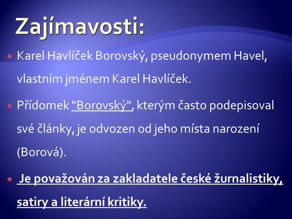  Karel Havlíček Borovský, pseudonymem Havel, vlastním jménem Karel Havlíček.
