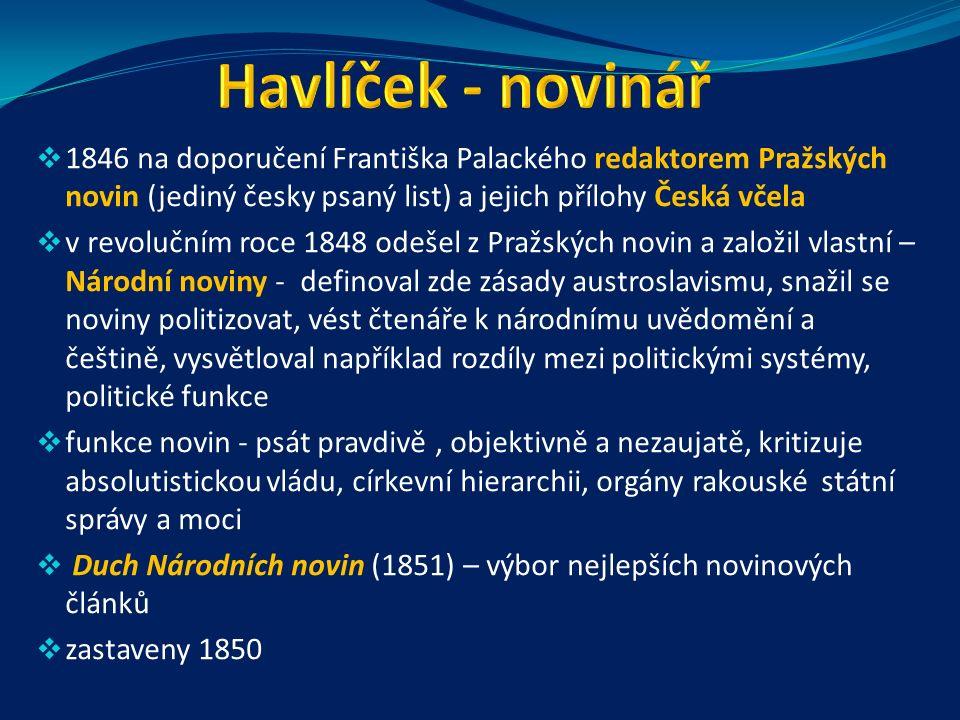  1846 navštívil litoměřický biskupský hřbitov a zjistil, že zde není nijak označen hrob Karla Hynka Máchy, zasadil se o vytvoření náhrobku, který je dnes na pražském Vyšehradě  1848 navrhl Karel Havlíček a zasadil se o přejmenování pražského Koňského trhu na Václavské náměstí a také Dobytčího trhu na Karlovo náměstí  neúspěšně se zasazoval o zřízení první české průmyslové školy Kytara, na kterou Havlíček v mládí hrával (z expozice zámku Vrchotovy Janovice)