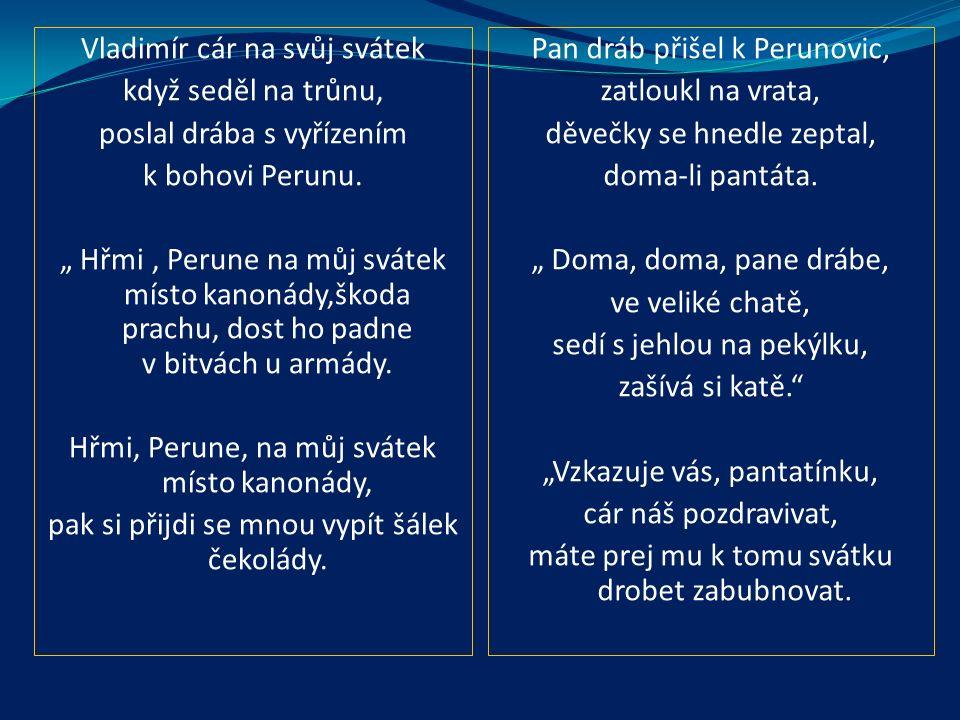  car Vladimír poslal Perunovi vzkaz, aby mu Perun na jeho svátek zahřměl  Perun však odmítá a navíc vzkáže carovi ne příliš slušnou odpověď  cara to však nerozhází, na svůj svátek se dobře nají a potrestání neposlušného Boha odkládá